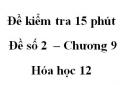 Đề kiểm tra 15 phút  – Đề số 2  – Chương 9 – Hóa học 12