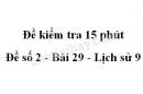 Đề kiểm tra 15 phút - Đề số 2 - Bài 29 - Lịch sử 9