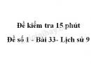 Đề kiểm tra 15 phút - Đề số 1 - Bài 33 - Lịch sử 9