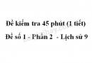 Đề kiểm tra 45 phút (1 tiết) - Đề số 1 - Phần 2  - Lịch sử 9