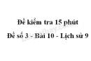 Đề kiểm tra 15 phút - Đề số 3 - Bài 10 - Lịch sử 9