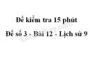 Đề kiểm tra 15 phút - Đề số 3 - Bài 12 - Lịch sử 9