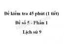 Đề kiểm tra 45 phút (1 tiết) - Đề số 5 - Phần 1 - Lịch sử 9
