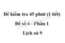Đề kiểm tra 45 phút (1 tiết) - Đề số 6 - Phần 1 - Lịch sử 9