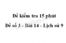 Đề kiểm tra 15 phút - Đề số 3 - Bài 14 - Lịch sử 9