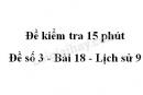 Đề kiểm tra 15 phút - Đề số 3 - Bài 18 - Lịch sử 9