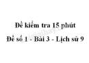 Đề kiểm tra 15 phút - Đề số 1 - Bài 3 - Lịch sử 9