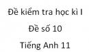 Đề số 10 - Đề kiểm tra học kì 1 - Tiếng Anh 11 mới