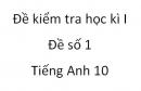 Đề số 1 - Đề kiểm tra học kì 1 - Tiếng Anh 10 mới