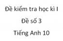 Đề số 3 - Đề kiểm tra học kì 1 - Tiếng Anh 10 mới
