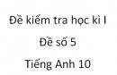 Đề số 5 - Đề kiểm tra học kì 1 - Tiếng Anh 10 mới