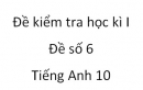 Đề số 6 - Đề kiểm tra học kì 1 - Tiếng Anh 10 mới