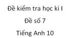 Đề số 7 - Đề kiểm tra học kì 1 - Tiếng Anh 10 mới