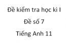 Đề số 7 - Đề kiểm tra học kì 1 - Tiếng Anh 11 mới