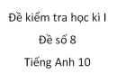 Đề số 8 - Đề kiểm tra học kì 1 - Tiếng Anh 10 mới
