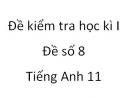 Đề số 8 - Đề kiểm tra học kì 1 - Tiếng Anh 11 mới