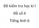 Đề số 4 - Đề kiểm tra học kì 1 - Tiếng Anh 6 mới