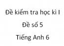 Đề số 5 - Đề kiểm tra học kì 1 - Tiếng Anh 6 mới