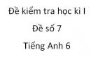 Đề số 7 - Đề kiểm tra học kì 1 - Tiếng Anh 6 mới