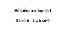 Đề số 6 - Đề thi học kì 1 - Lịch sử 6