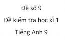 Đề số 9 - Đề kiểm tra học kì 1 - Tiếng Anh 9 mới