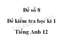 Đề số 8 - Đề kiểm tra học kì 1 - Tiếng Anh 12