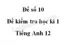 Đề số 10 - Đề kiểm tra học kì 1 - Tiếng Anh 12