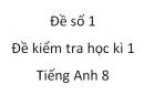 Đề số 1 - Đề kiểm tra học kì 1 - Tiếng Anh 8 mới