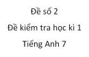Đề số 2 - Đề kiểm tra học kì 1 - Tiếng Anh 7- mới