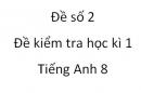 Đề số 2 - Đề kiểm tra học kì 1 - Tiếng Anh 8 mới