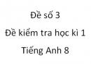 Đề số 3 - Đề kiểm tra học kì 1 - Tiếng Anh 8 mới