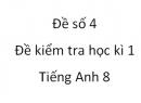 Đề số 4 - Đề kiểm tra học kì 1 - Tiếng Anh 8 mới