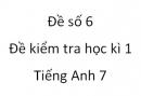 Đề số 6 - Đề kiểm tra học kì 1 - Tiếng Anh 7 mới