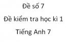 Đề số 7 - Đề kiểm tra học kì 1 - Tiếng Anh 7 mới