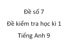 Đề số 7 - Đề kiểm tra học kì 1 - Tiếng Anh 9 mới