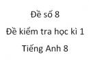 Đề số 8 - Đề kiểm tra học kì 1 - Tiếng Anh 8 mới