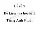 Đề số 5 - Đề kiểm tra học kì 1 - Tiếng Anh 9 mới