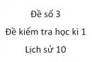 Đề số 3 - Đề kiểm tra học kì 1 (Đề thi học kì 1) - Lịch sử 10