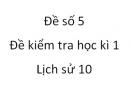 Đề số 5 - Đề kiểm tra học kì 1 (Đề thi học kì 1) - Lịch sử 10