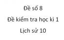 Đề số 8 - Đề kiểm tra học kì 1 (Đề thi học kì 1) - Lịch sử 10
