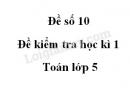 Đề số 10 - Đề kiểm tra học kì 1 - Toán lớp 5