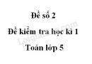 Đề số 2 - Đề kiểm tra học kì 1 - Toán lớp 5