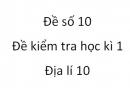 Đề số 10 - Đề kiểm tra học kì 1 (Đề thi học kì 1) – Địa lí 10