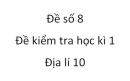 Đề số 8 - Đề kiểm tra học kì 1 (Đề thi học kì 1) – Địa lí 10