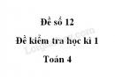 Đề số 12 - Đề kiểm tra học kì 1 - Toán lớp 4