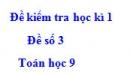 Đề số 3 - Đề kiểm tra học kì 1 - Toán 9