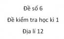 Đề số 6 - Đề kiểm tra học kì 1 (Đề thi học kì 1) – Địa lí 12