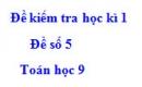 Đề số 5 - Đề kiểm tra học kì 1 - Toán 9