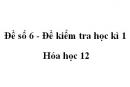 Đề số 6 - Đề kiểm tra học kì 1 - Hóa học 12