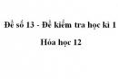 Đề số 13 - Đề kiểm tra học kì 1 - Hóa học 12